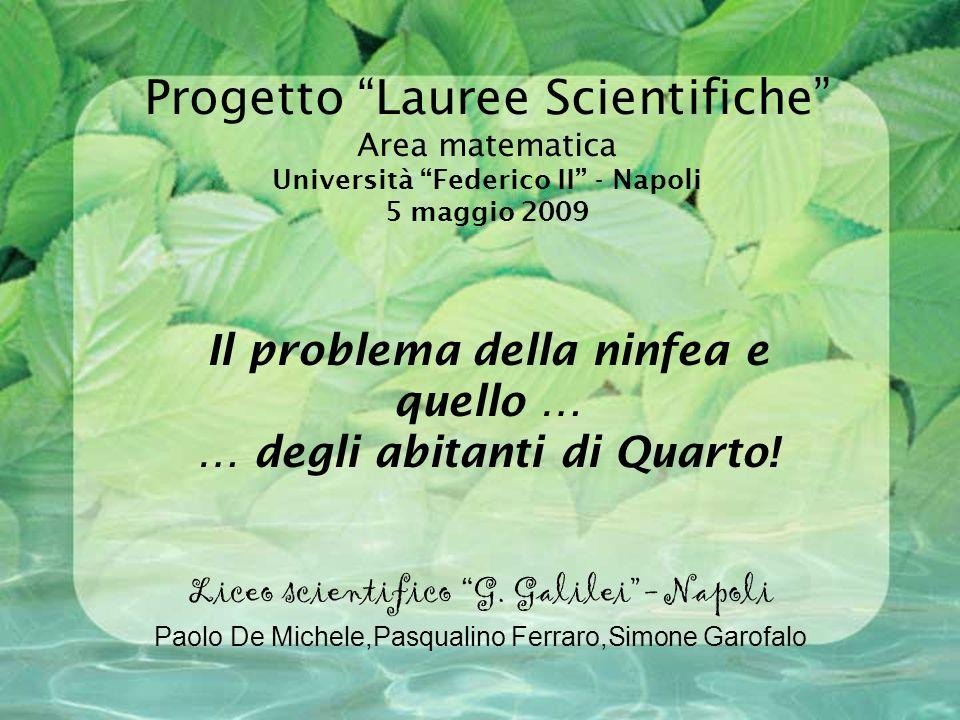 Progetto Lauree Scientifiche Area matematica Università Federico II - Napoli 5 maggio 2009 Il problema della ninfea e quello … … degli abitanti di Quarto.