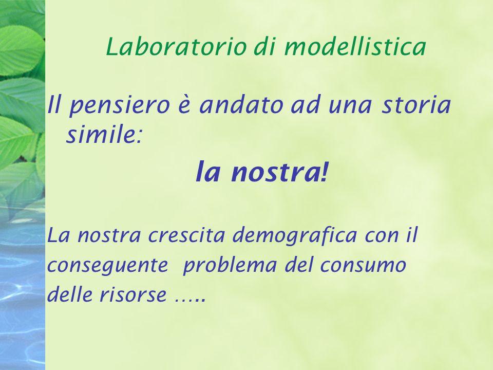 Laboratorio di modellistica Il pensiero è andato ad una storia simile: la nostra.