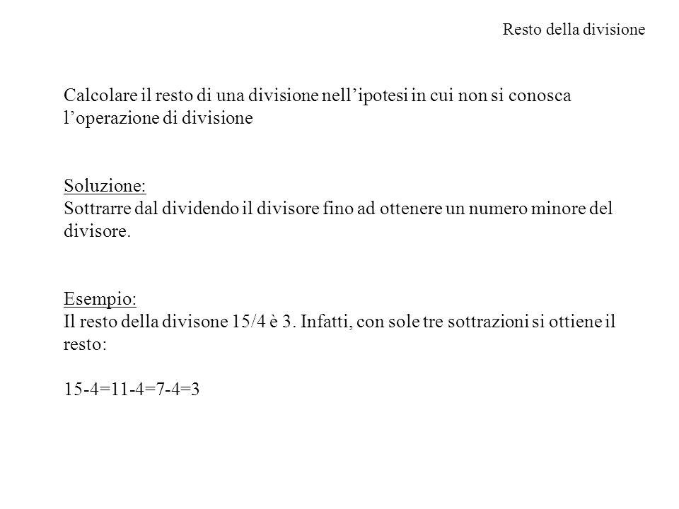 Resto della divisione Calcolare il resto di una divisione nellipotesi in cui non si conosca loperazione di divisione Soluzione: Sottrarre dal dividend