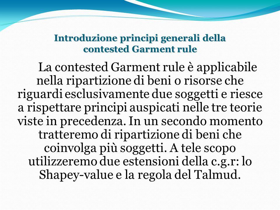 Introduzione principi generali della contested Garment rule La contested Garment rule è applicabile nella ripartizione di beni o risorse che riguardi esclusivamente due soggetti e riesce a rispettare principi auspicati nelle tre teorie viste in precedenza.