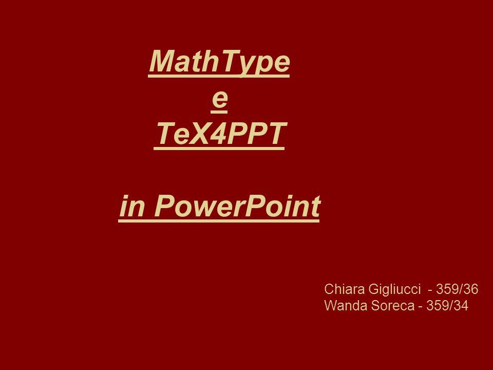 MathType e TeX4PPT in PowerPoint Chiara Gigliucci - 359/36 Wanda Soreca - 359/34