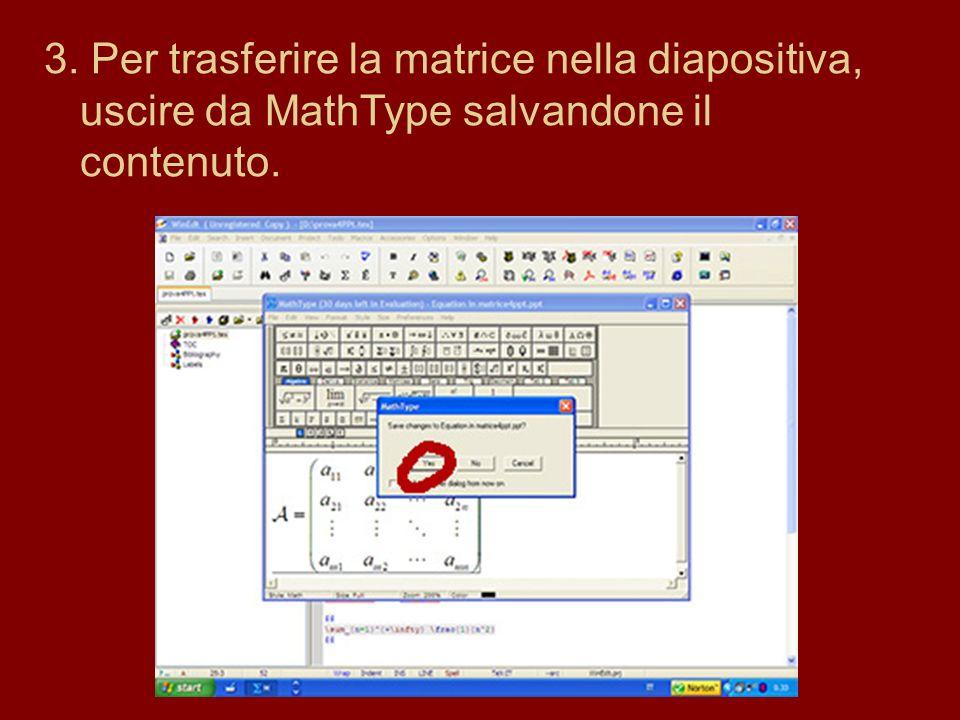 3. Per trasferire la matrice nella diapositiva, uscire da MathType salvandone il contenuto.