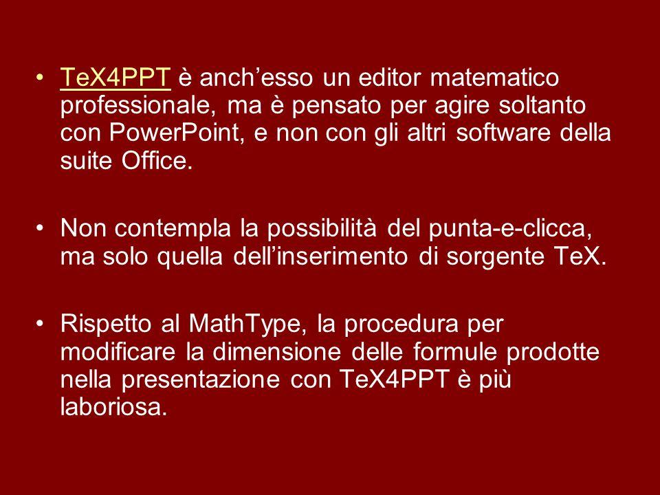 TeX4PPT è anchesso un editor matematico professionale, ma è pensato per agire soltanto con PowerPoint, e non con gli altri software della suite Office