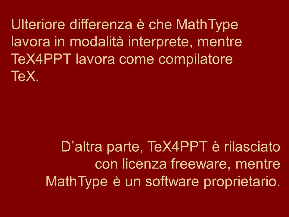 Daltra parte, TeX4PPT è rilasciato con licenza freeware, mentre MathType è un software proprietario. Ulteriore differenza è che MathType lavora in mod