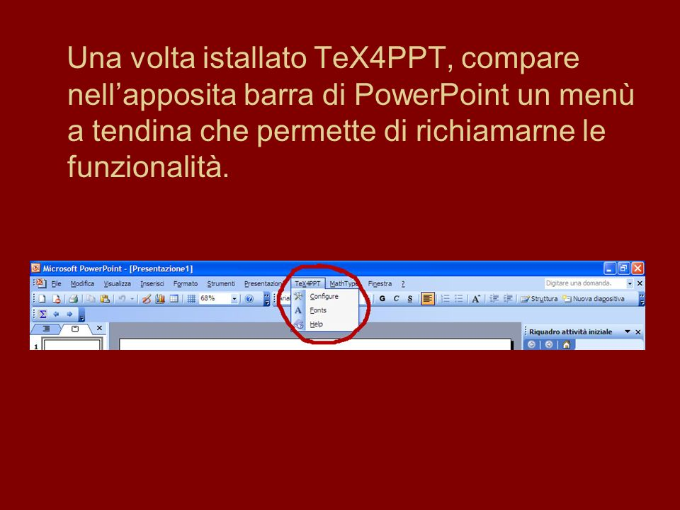 Linserimento di formule matematiche avviene mediante la procedura seguente: Inserire nella diapositiva una casella di testo; Inserire unespressione TeX nella casella di testo; Con il tasto destro del mouse sulla nostra casella di testo, selezionare TeXify dal menu di scelta rapida.