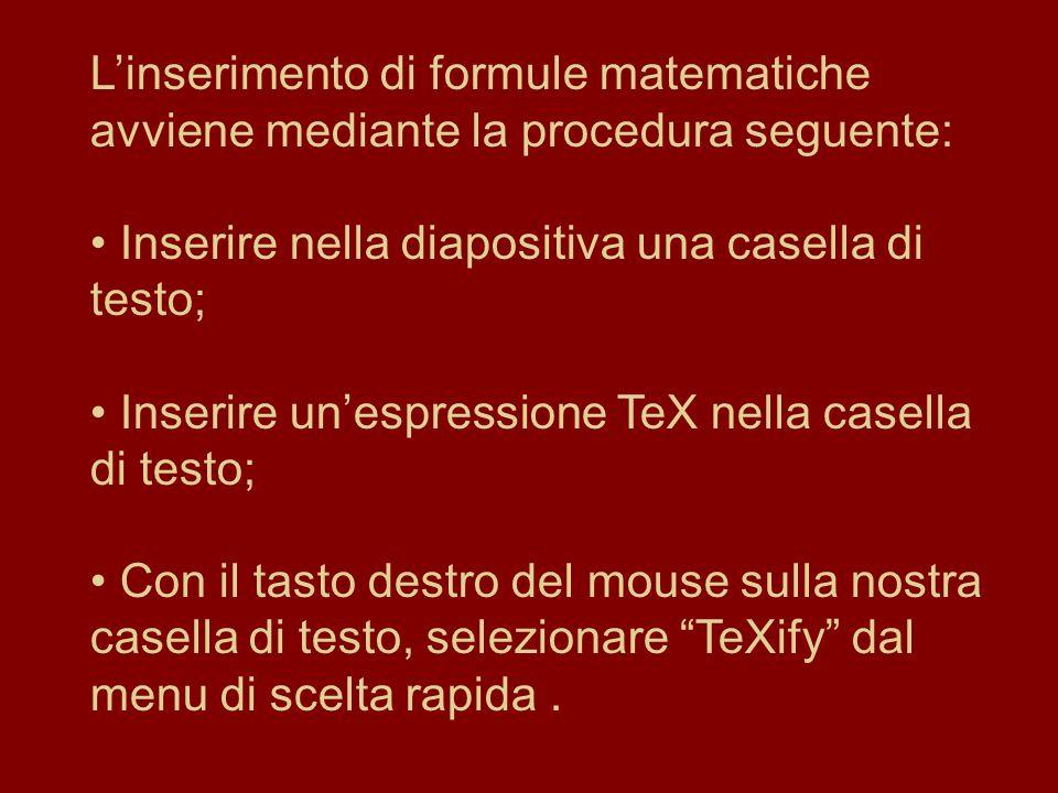 Linserimento di formule matematiche avviene mediante la procedura seguente: Inserire nella diapositiva una casella di testo; Inserire unespressione Te