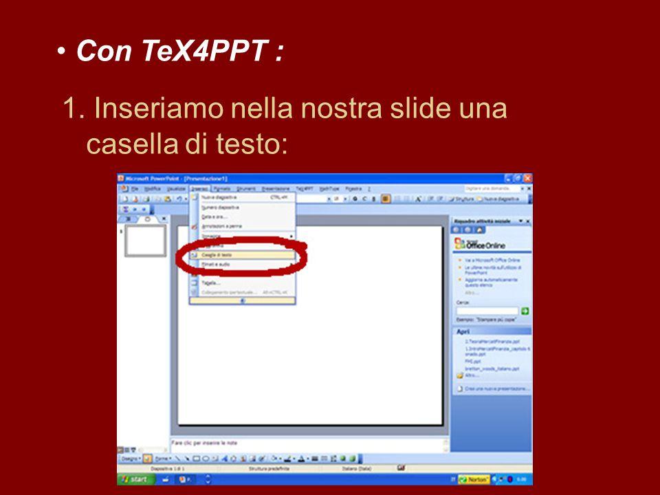 Con TeX4PPT : 1. Inseriamo nella nostra slide una casella di testo: