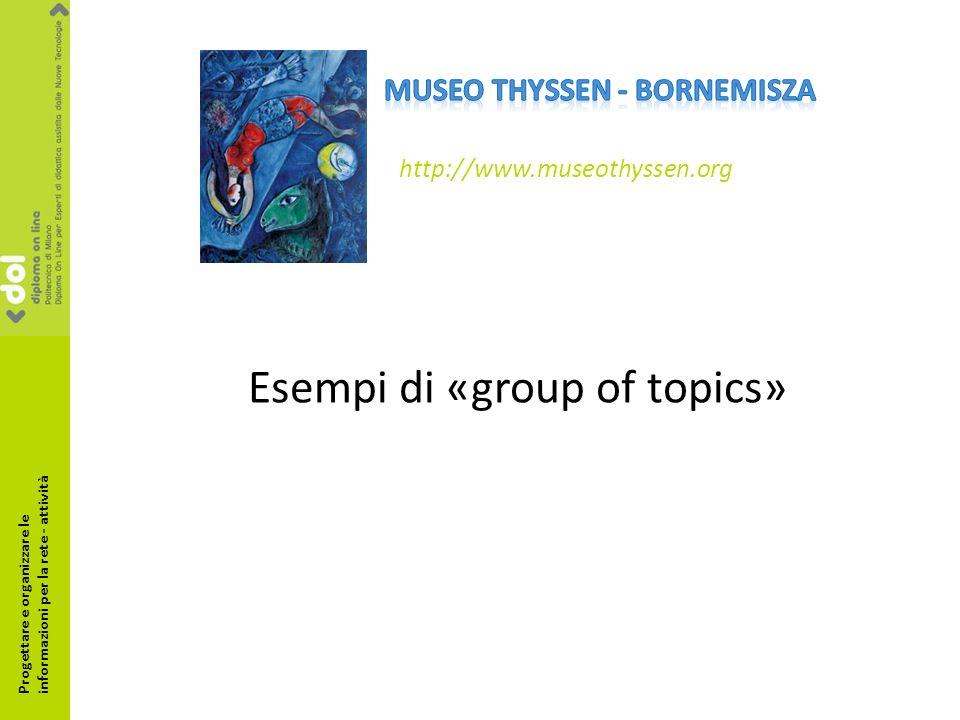 http://www.museothyssen.org Esempi di «group of topics» Progettare e organizzare le informazioni per la rete - attività