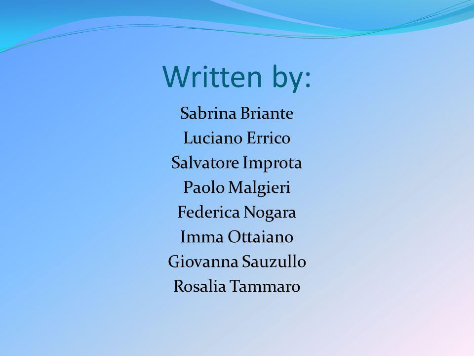 Written by: Sabrina Briante Luciano Errico Salvatore Improta Paolo Malgieri Federica Nogara Imma Ottaiano Giovanna Sauzullo Rosalia Tammaro