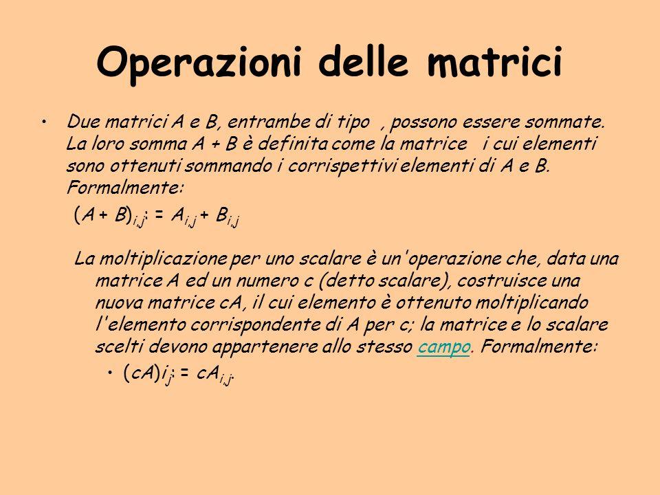 Operazioni delle matrici Due matrici A e B, entrambe di tipo, possono essere sommate. La loro somma A + B è definita come la matrice i cui elementi so