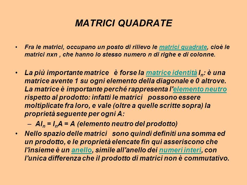 MATRICI QUADRATE Fra le matrici, occupano un posto di rilievo le matrici quadrate, cioè le matrici nxn, che hanno lo stesso numero n di righe e di col