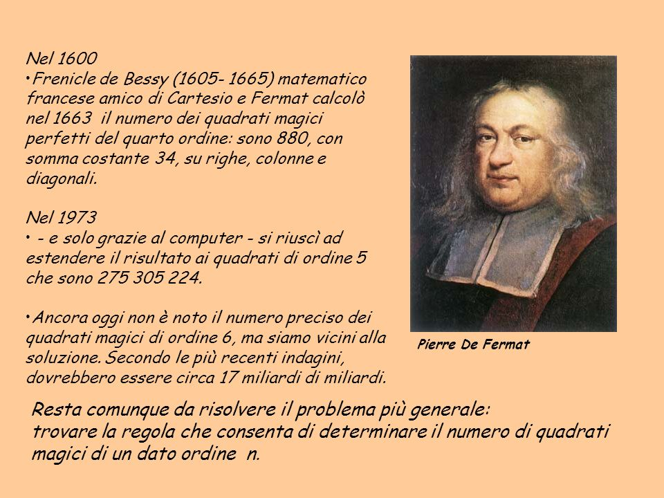 Nel 1600 Frenicle de Bessy (1605- 1665) matematico francese amico di Cartesio e Fermat calcolò nel 1663 il numero dei quadrati magici perfetti del qua