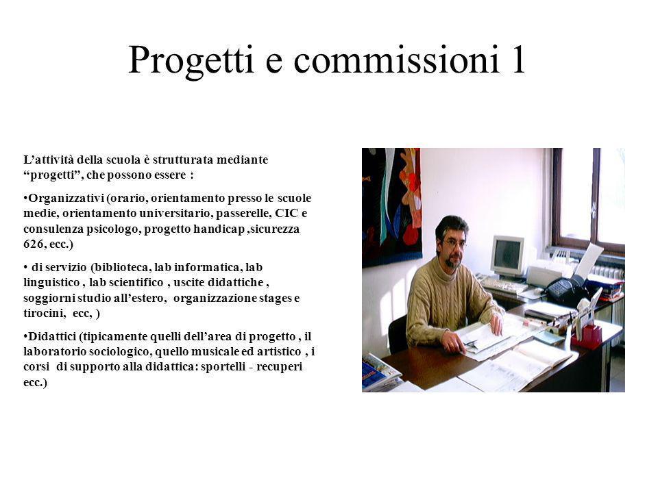 Progetti e commissioni 1 Lattività della scuola è strutturata mediante progetti, che possono essere : Organizzativi (orario, orientamento presso le sc