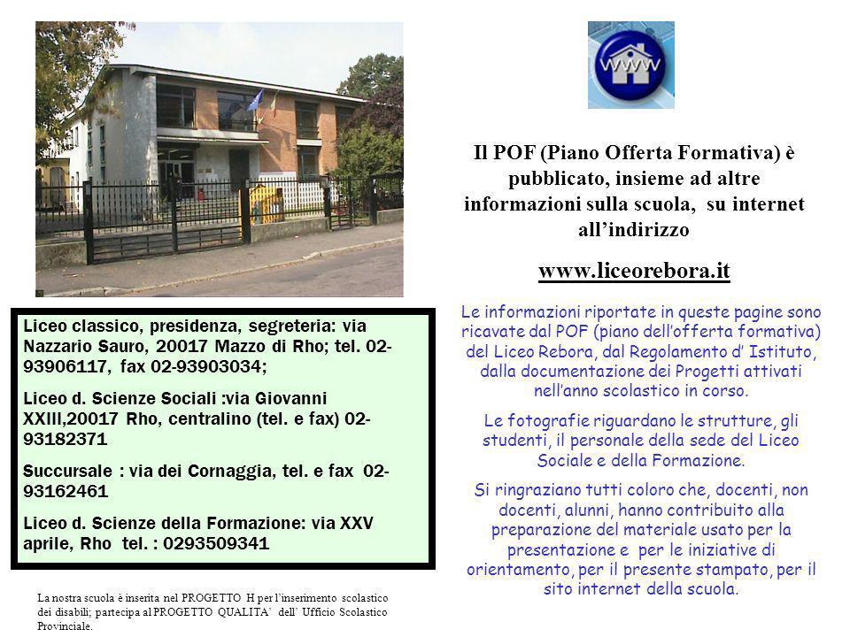 Le informazioni riportate in queste pagine sono ricavate dal POF (piano dellofferta formativa) del Liceo Rebora, dal Regolamento d Istituto, dalla doc