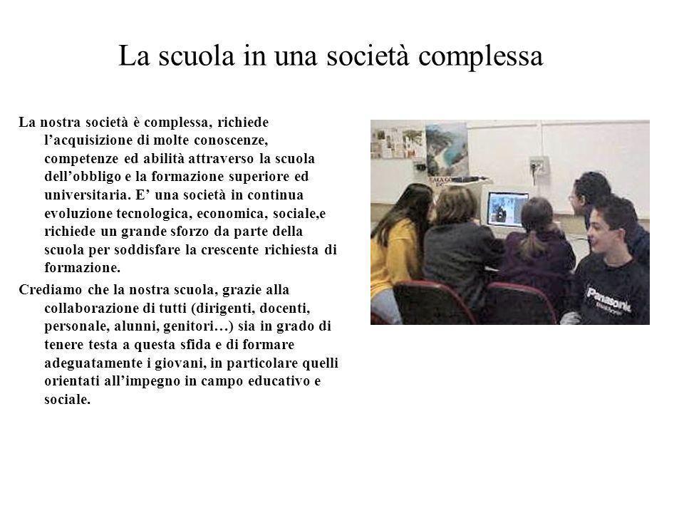 La scuola in una società complessa La nostra società è complessa, richiede lacquisizione di molte conoscenze, competenze ed abilità attraverso la scuo