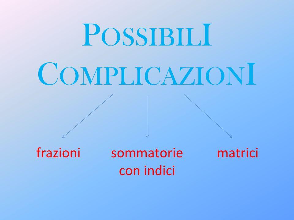 P OSSIBIL I C OMPLICAZION I frazionisommatorie con indici matrici