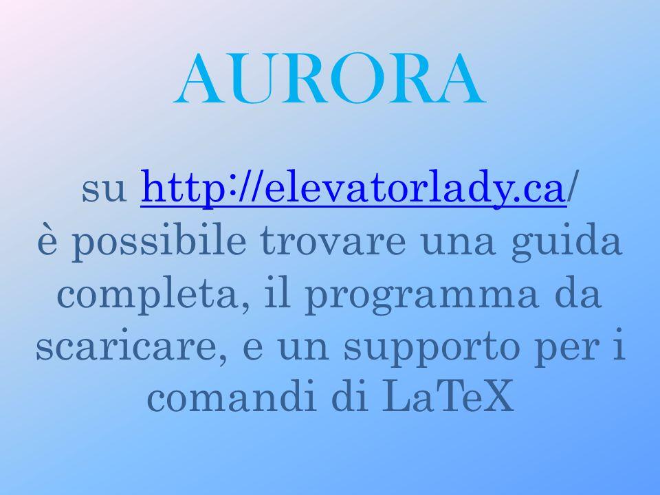 su http://elevatorlady.ca/http://elevatorlady.ca è possibile trovare una guida completa, il programma da scaricare, e un supporto per i comandi di LaTeX AURORA