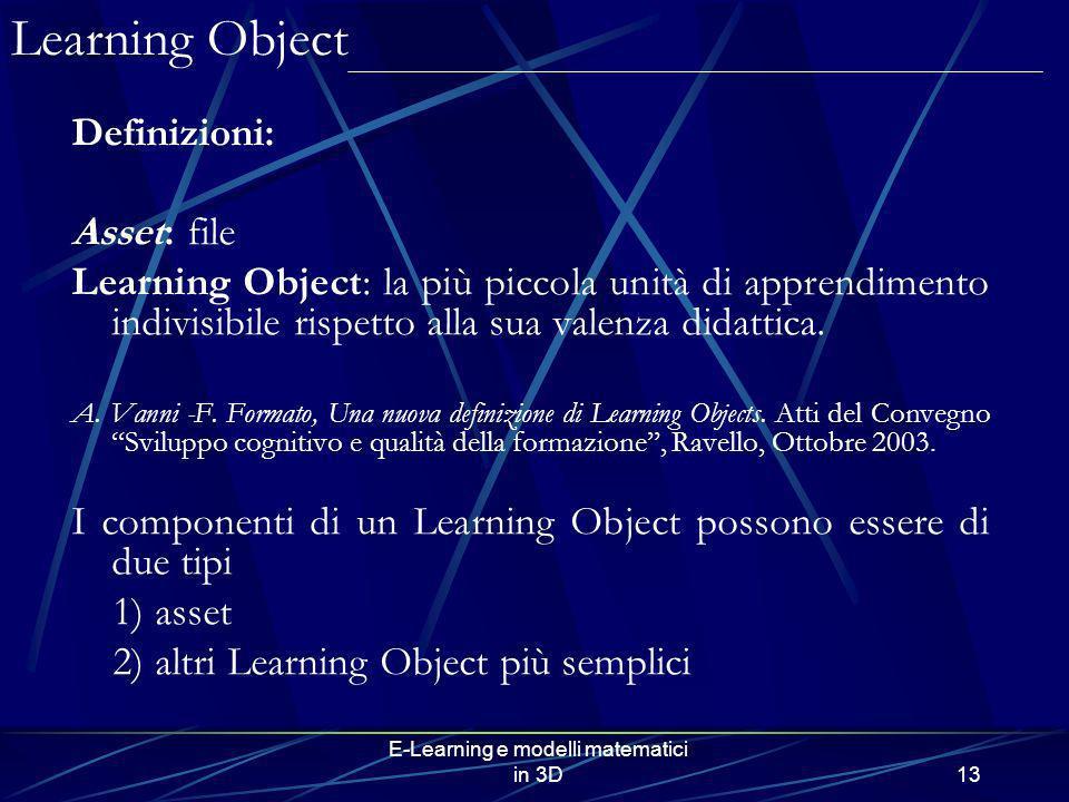 E-Learning e modelli matematici in 3D13 Definizioni: Asset: file Learning Object: la più piccola unità di apprendimento indivisibile rispetto alla sua