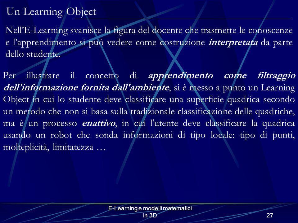 E-Learning e modelli matematici in 3D27 Per illustrare il concetto di apprendimento come filtraggio dell'informazione fornita dall'ambiente, si è mess