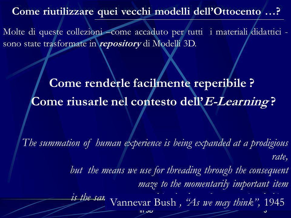 E-Learning e modelli matematici in 3D3 Come riutilizzare quei vecchi modelli dellOttocento …? Molte di queste collezioni –come accaduto per tutti i ma