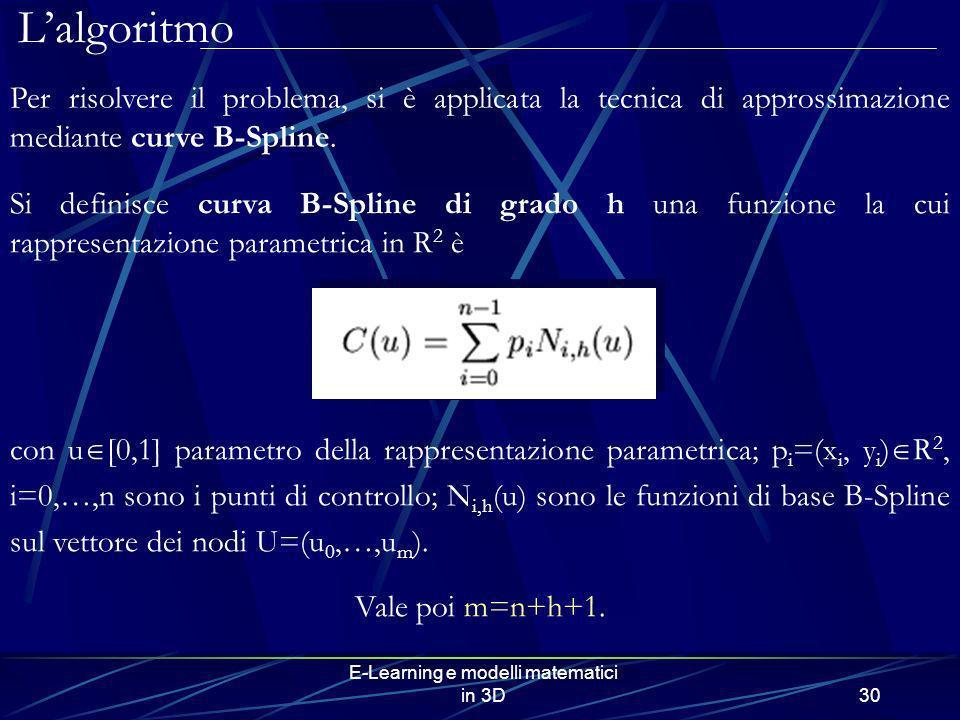 E-Learning e modelli matematici in 3D30 Lalgoritmo Per risolvere il problema, si è applicata la tecnica di approssimazione mediante curve B-Spline. Si
