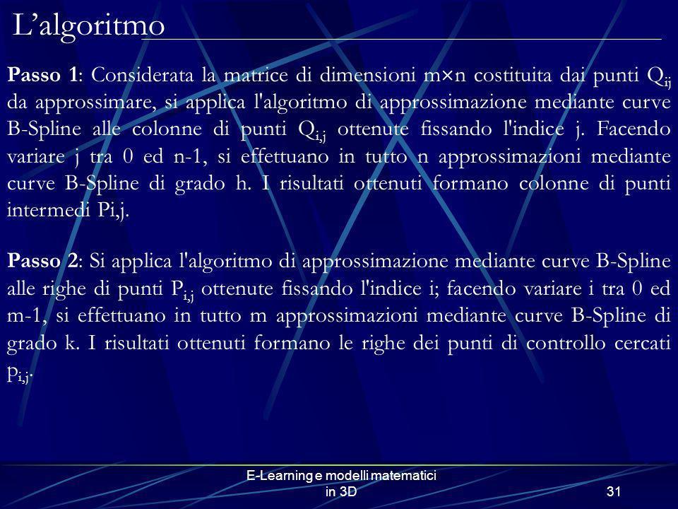 E-Learning e modelli matematici in 3D31 Passo 1: Considerata la matrice di dimensioni m n costituita dai punti Q ij da approssimare, si applica l'algo