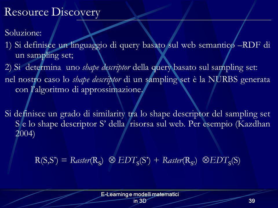 E-Learning e modelli matematici in 3D39 Resource Discovery Soluzione: 1) Si definisce un linguaggio di query basato sul web semantico –RDF di un sampl