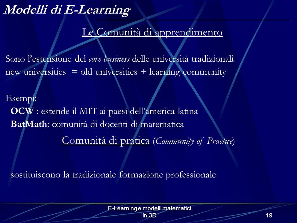 E-Learning e modelli matematici in 3D19 Sono lestensione del core business delle università tradizionali new universities = old universities + learnin