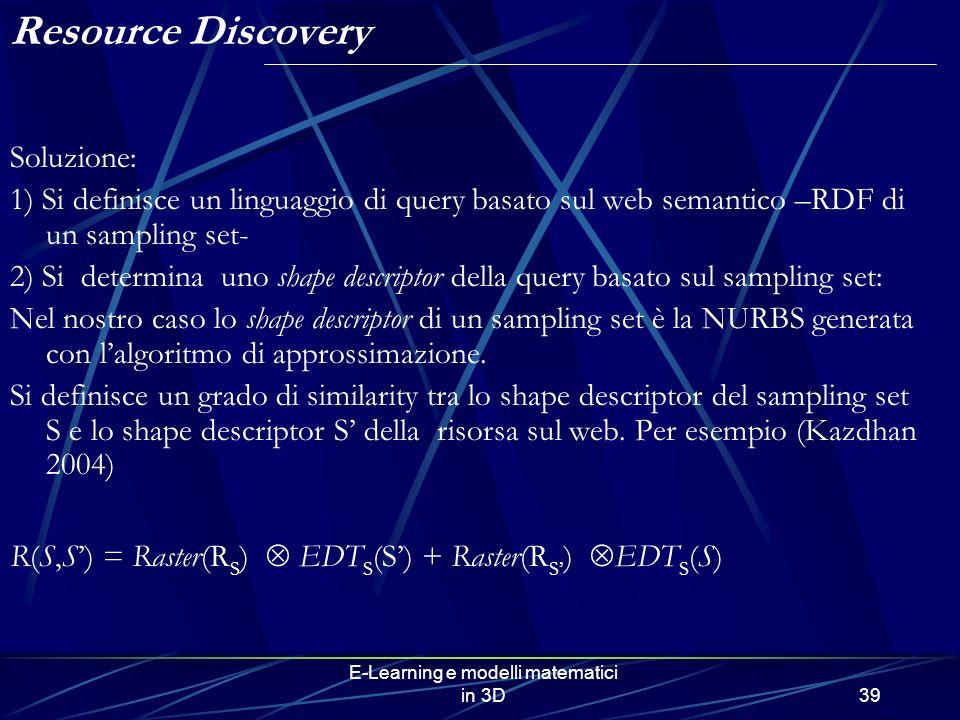 E-Learning e modelli matematici in 3D39 Soluzione: 1) Si definisce un linguaggio di query basato sul web semantico –RDF di un sampling set- 2) Si dete