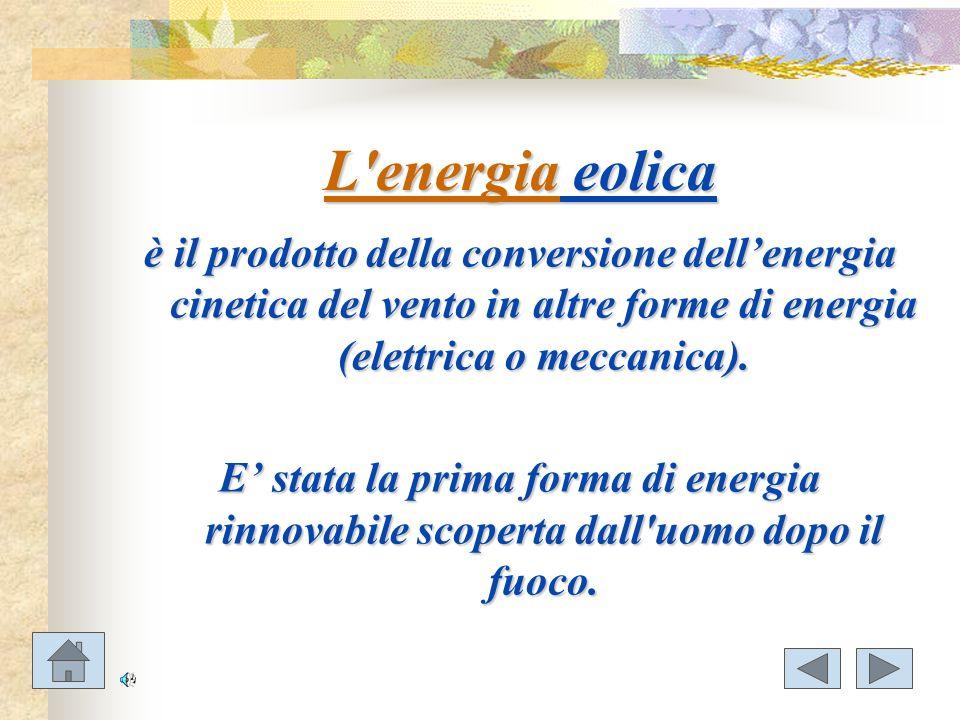 L'energia eolica è il prodotto della conversione dellenergia cinetica del vento in altre forme di energia (elettrica o meccanica). E stata la prima fo