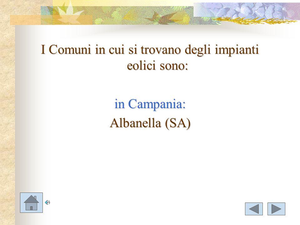 I Comuni in cui si trovano degli impianti eolici sono: in Campania: Albanella (SA)