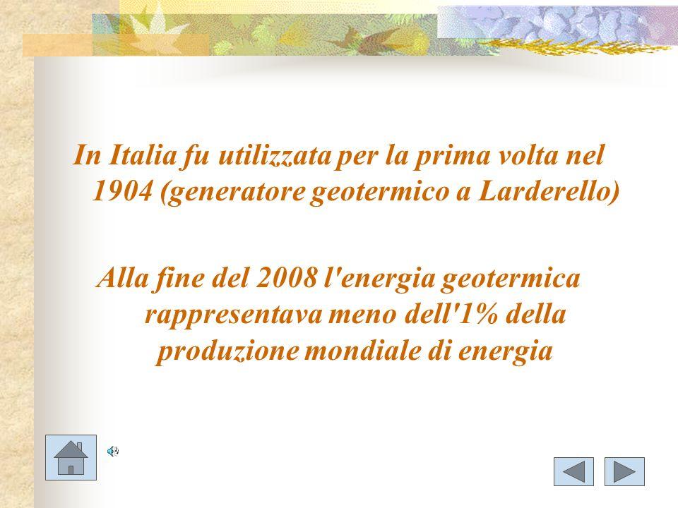 In Italia fu utilizzata per la prima volta nel 1904 (generatore geotermico a Larderello) Alla fine del 2008 l'energia geotermica rappresentava meno de
