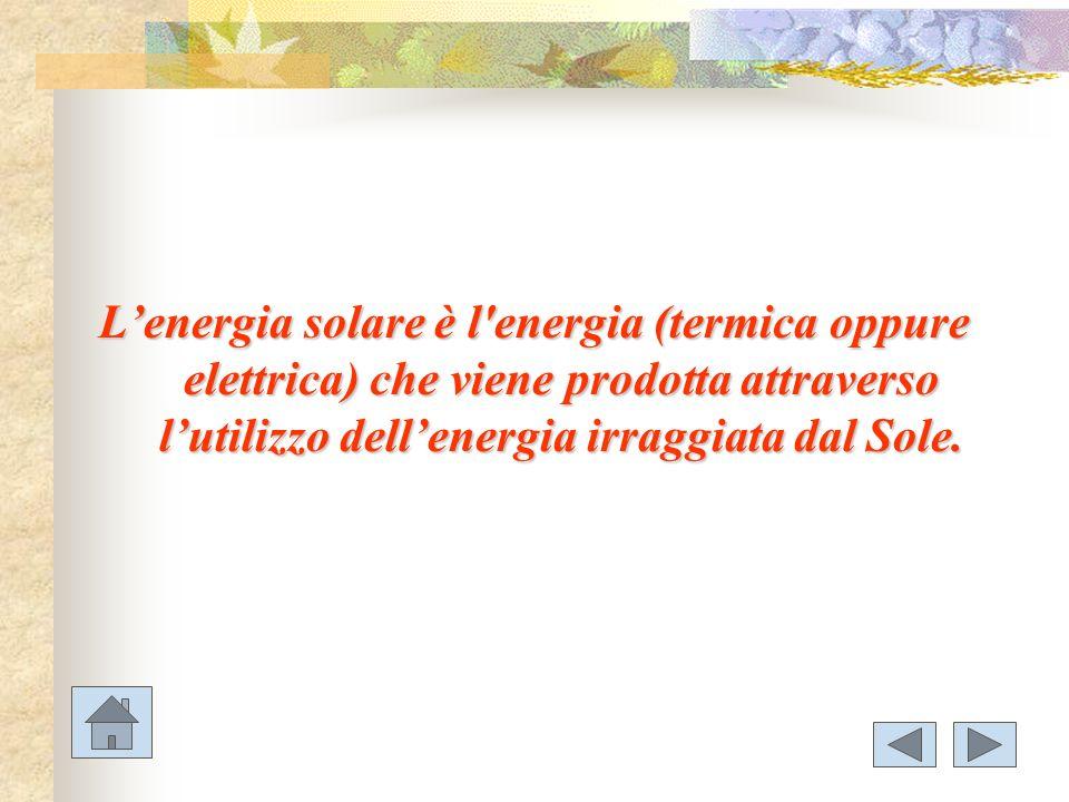 Lenergia solare è l'energia (termica oppure elettrica) che viene prodotta attraverso lutilizzo dellenergia irraggiata dal Sole.