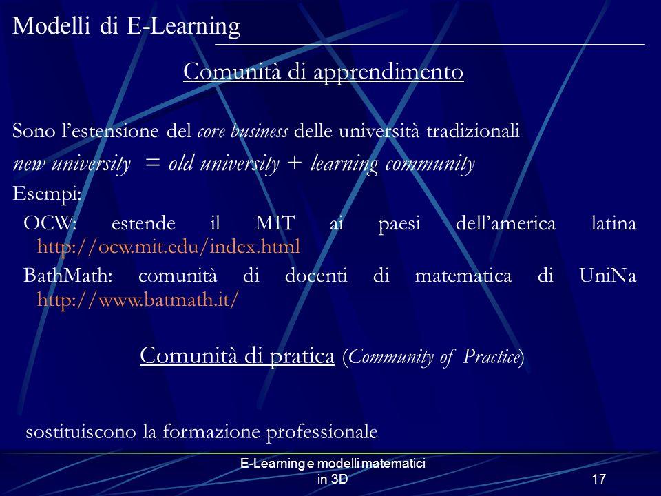E-Learning e modelli matematici in 3D17 Sono lestensione del core business delle università tradizionali new university = old university + learning co