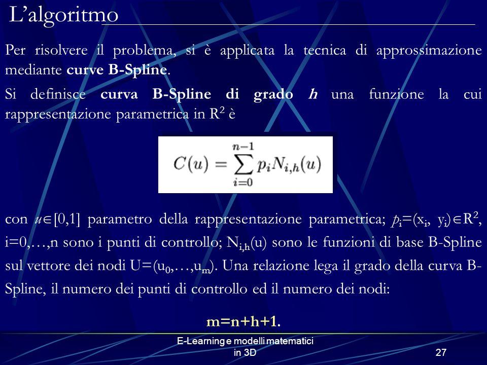 E-Learning e modelli matematici in 3D27 Lalgoritmo Per risolvere il problema, si è applicata la tecnica di approssimazione mediante curve B-Spline. Si