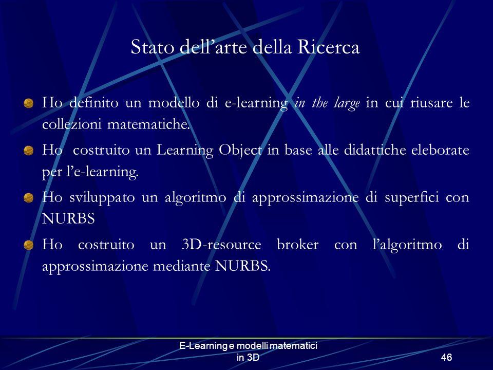 E-Learning e modelli matematici in 3D46 Stato dellarte della Ricerca Ho definito un modello di e-learning in the large in cui riusare le collezioni matematiche.