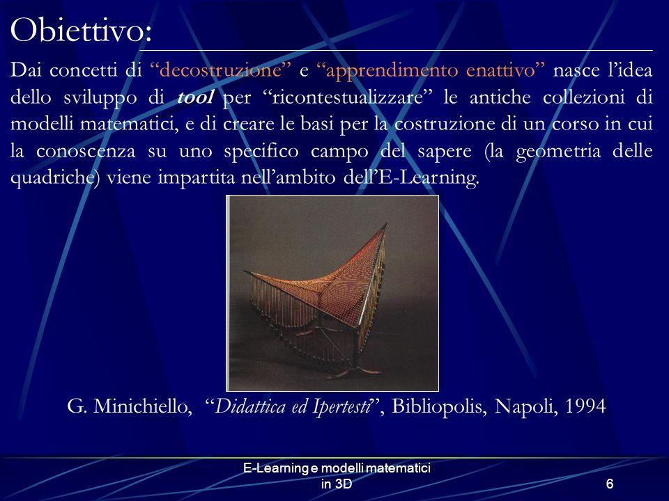 E-Learning e modelli matematici in 3D6 Obiettivo: Dai concetti di decostruzione e apprendimento enattivo nasce lidea dello sviluppo di tool per ricont