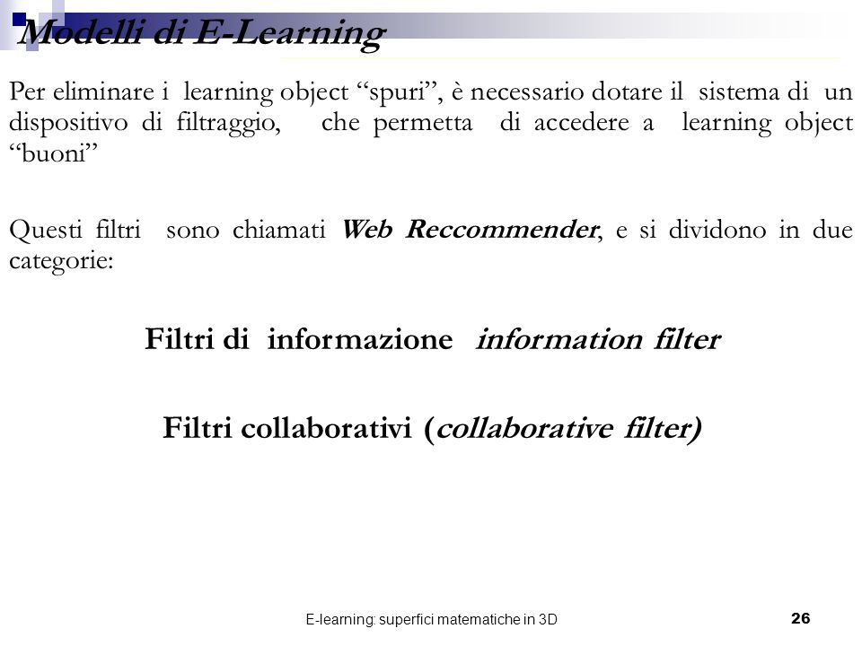 E-learning: superfici matematiche in 3D26 Per eliminare i learning object spuri, è necessario dotare il sistema di un dispositivo di filtraggio, che p