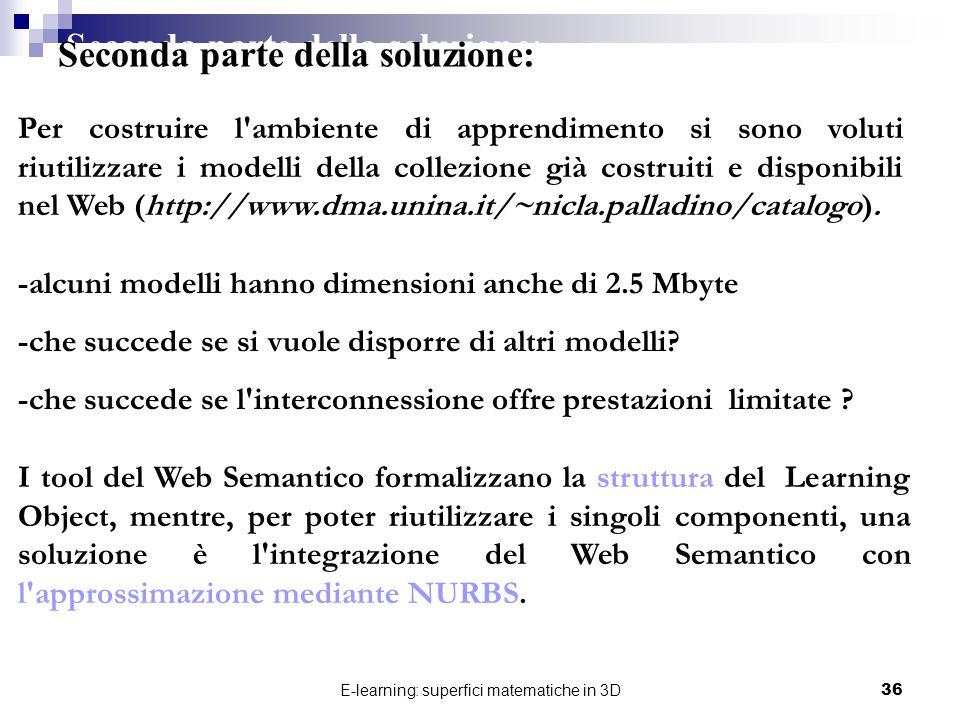 E-learning: superfici matematiche in 3D36 I tool del Web Semantico formalizzano la struttura del Learning Object, mentre, per poter riutilizzare i sin