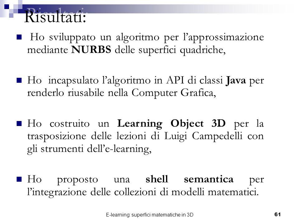E-learning: superfici matematiche in 3D61 Risultati: Ho sviluppato un algoritmo per lapprossimazione mediante NURBS delle superfici quadriche, Ho inca
