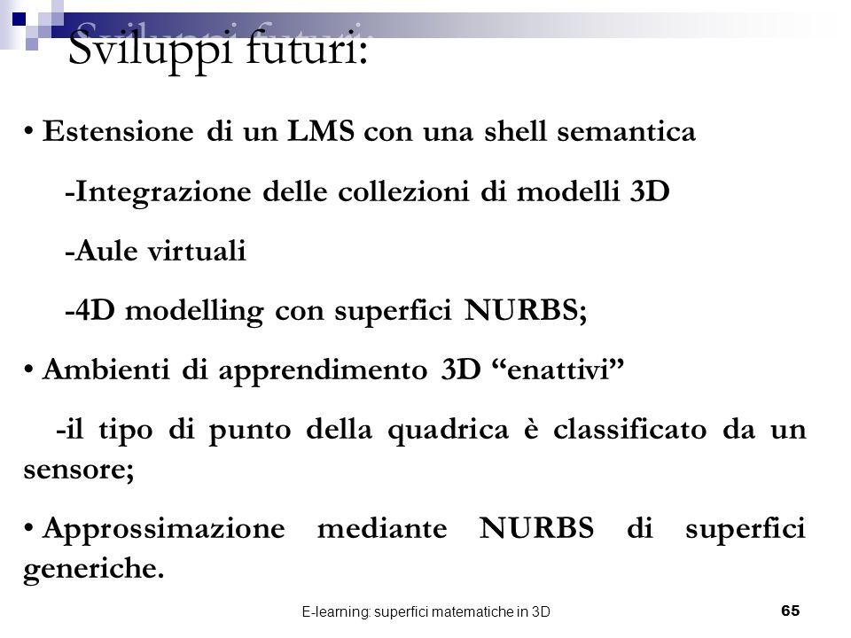 E-learning: superfici matematiche in 3D65 Sviluppi futuri: Estensione di un LMS con una shell semantica -Integrazione delle collezioni di modelli 3D -