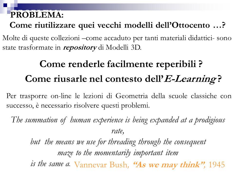 E-learning: superfici matematiche in 3D7 Come riutilizzare quei vecchi modelli dellOttocento …? Molte di queste collezioni –come accaduto per tanti ma