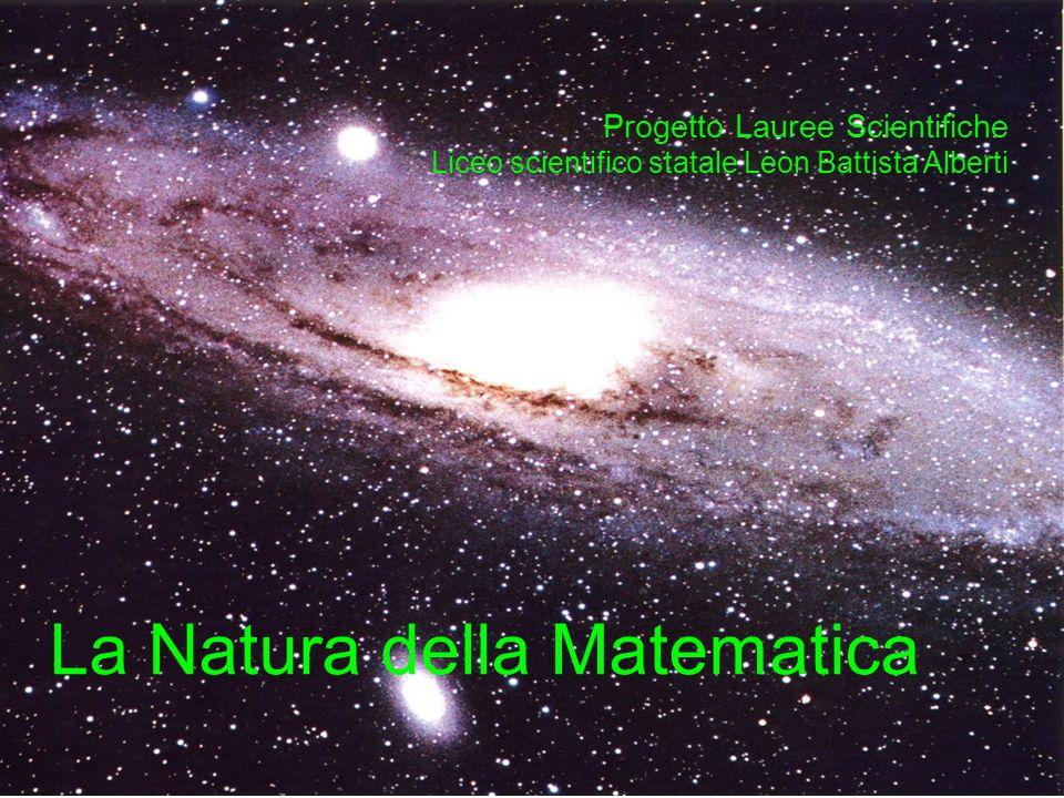 La natura della matematica Progetto Lauree Scientifiche Liceo scientifico statale Leon Battista Alberti La Natura della Matematica