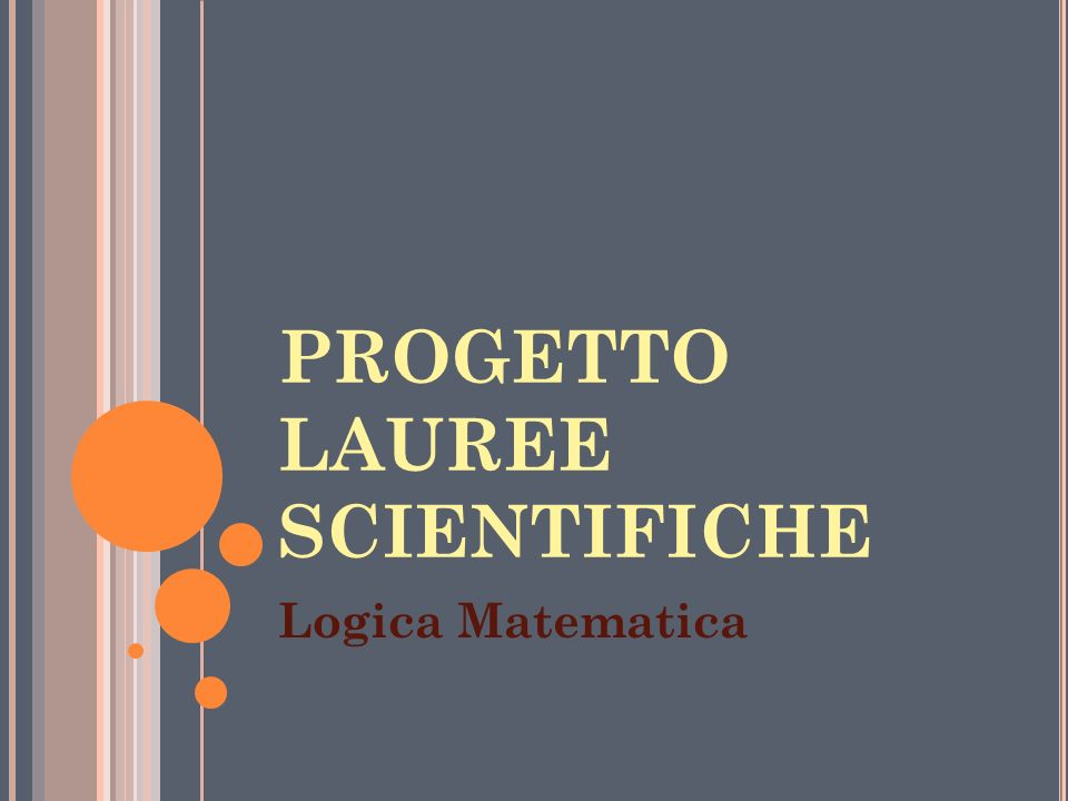 PROGETTO LAUREE SCIENTIFICHE Logica Matematica