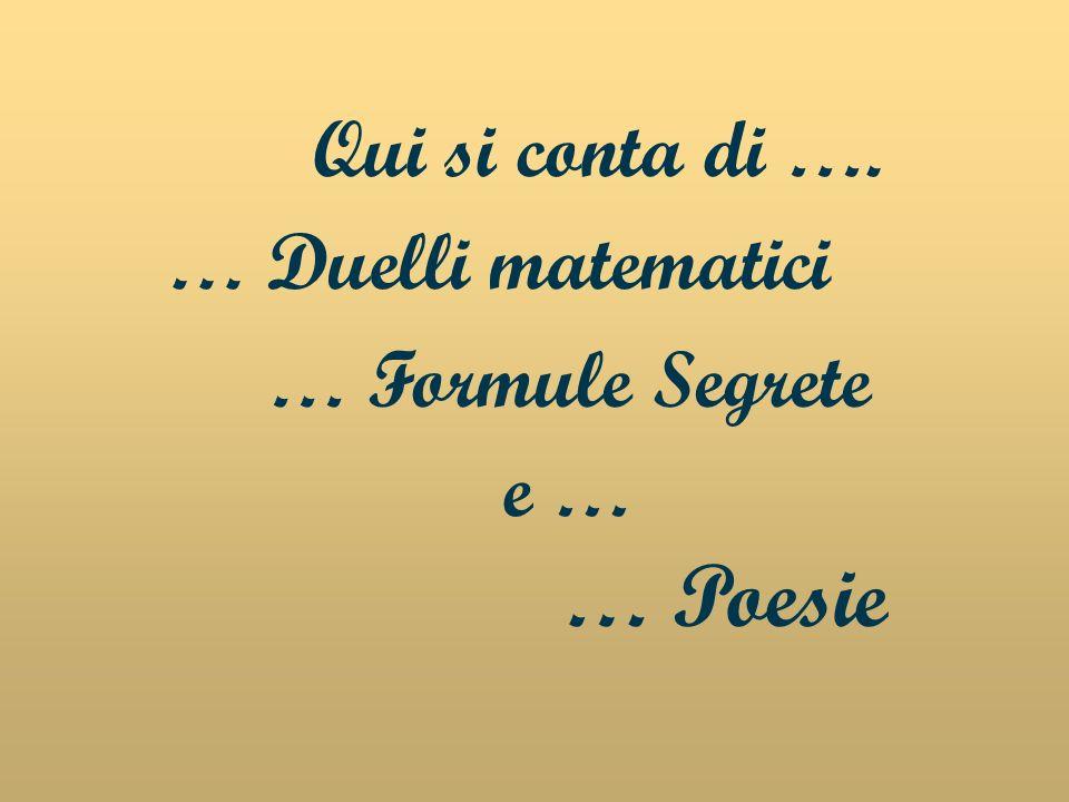 Qui si conta di …. … Duelli matematici … Formule Segrete e …e … … Poesie