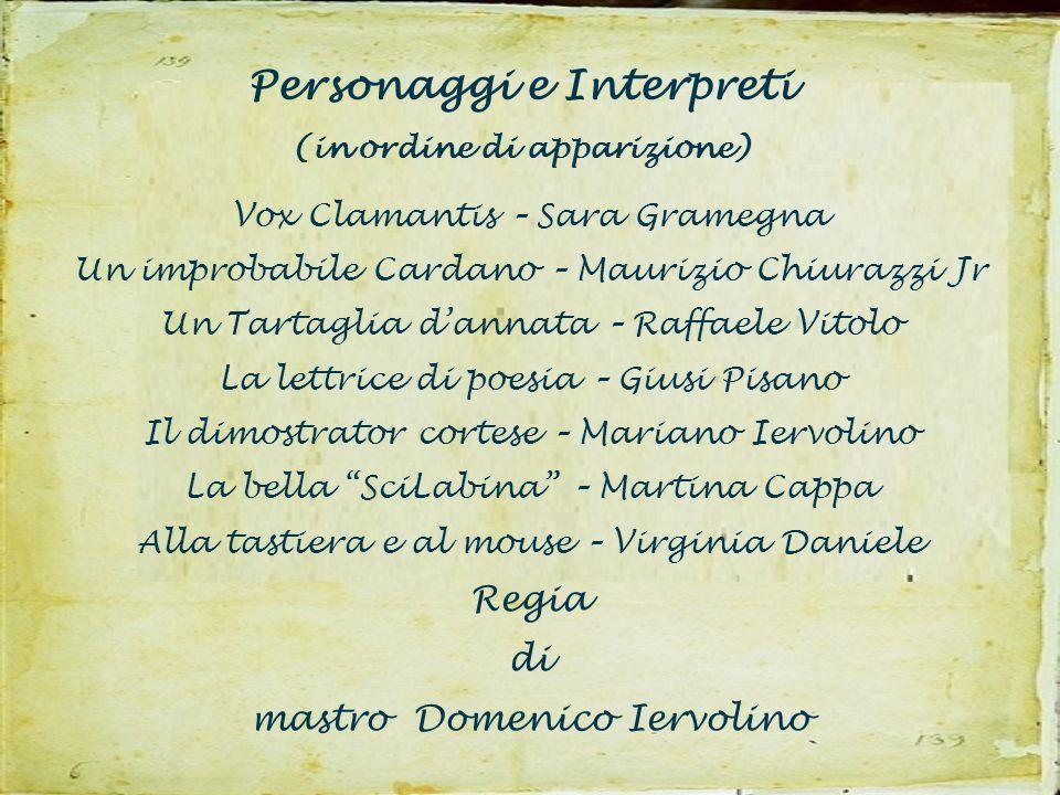 Personaggi e Interpreti (in ordine di apparizione) Vox Clamantis – Sara Gramegna Un improbabile Cardano – Maurizio Chiurazzi Jr Un Tartaglia dannata –