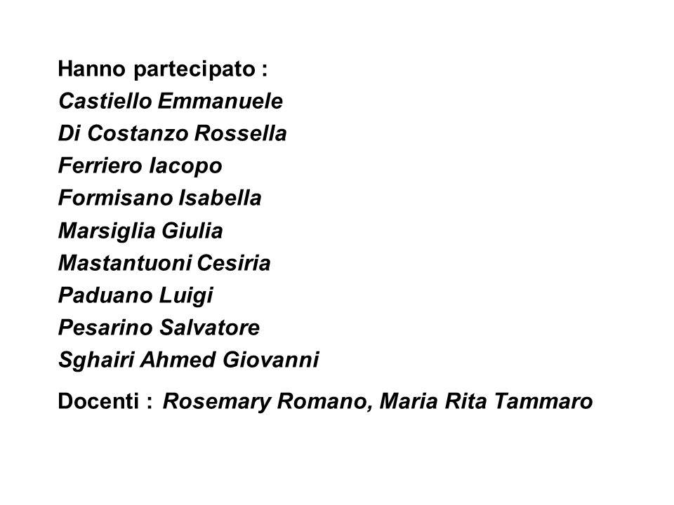 Hanno partecipato : Castiello Emmanuele Di Costanzo Rossella Ferriero Iacopo Formisano Isabella Marsiglia Giulia Mastantuoni Cesiria Paduano Luigi Pes