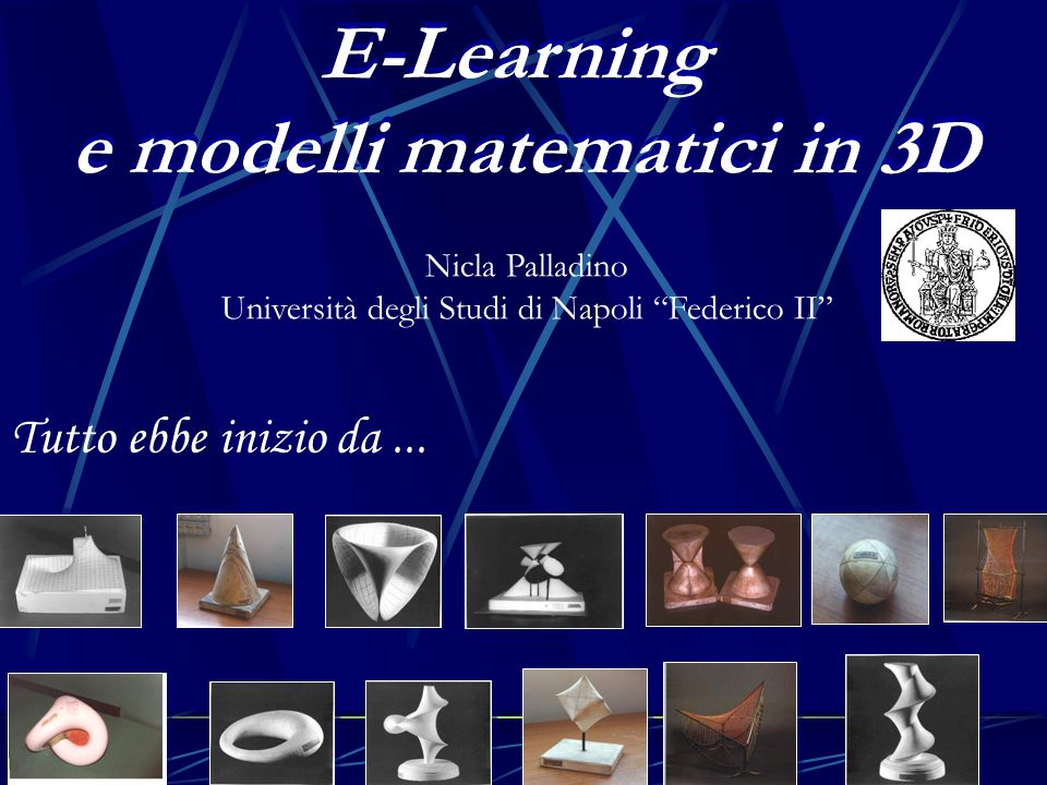 1 E-Learning e modelli matematici in 3D E-Learning e modelli matematici in 3D Tutto ebbe inizio da...