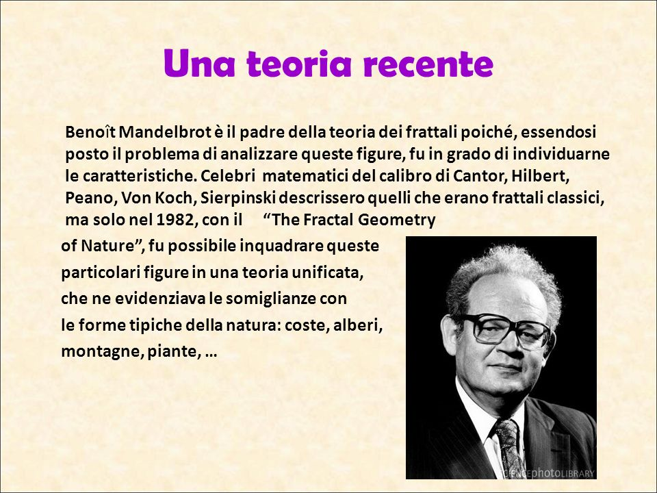 Una teoria recente Benoît Mandelbrot è il padre della teoria dei frattali poiché, essendosi posto il problema di analizzare queste figure, fu in grado