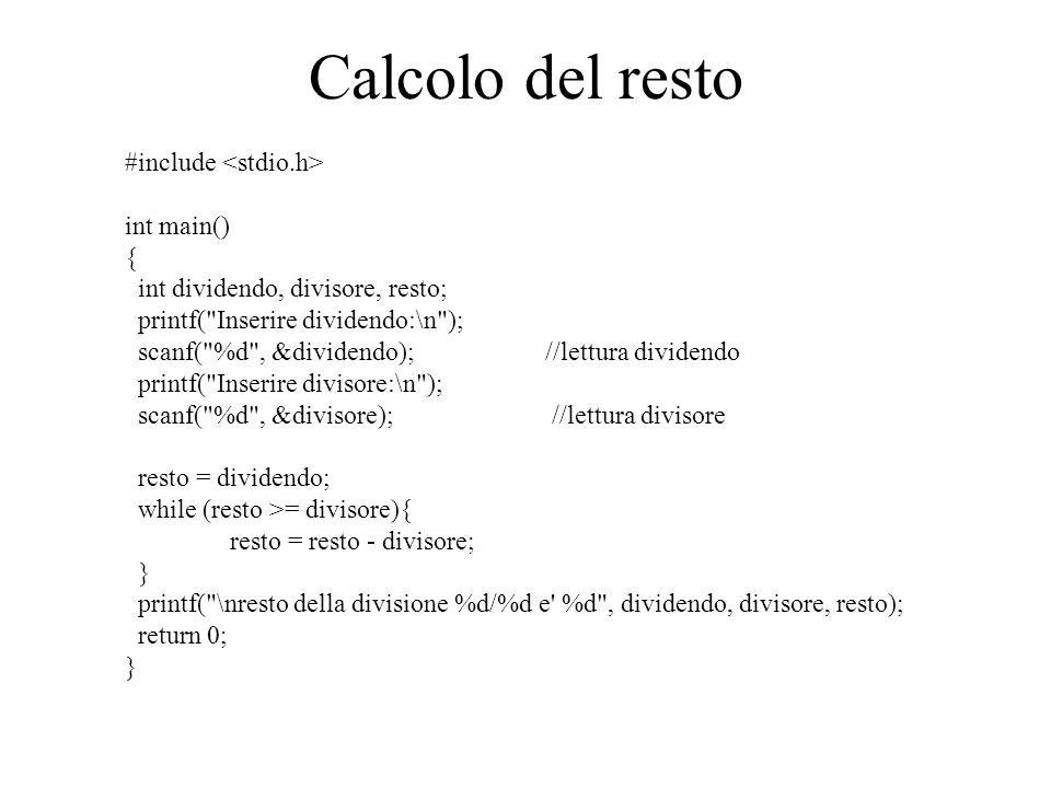 Calcolo del resto #include int main() { int dividendo, divisore, resto; printf(